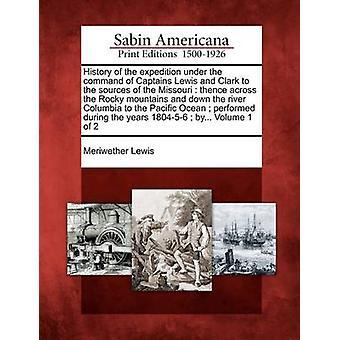 Geschichte der Expedition unter dem Kommando von Kapitäne Lewis und Clark zu den Quellen des Missouri von dort über die Rocky Mountains und hinunter den Fluß Columbia bis zum Pazifischen Ozean von & Meriwether Lewis durchgeführt