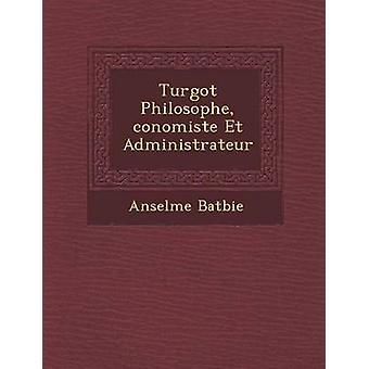Turgot Philosophe conomiste Et Administrateur by Batbie & Anselme