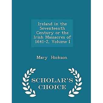 Irland i det sjuttonde århundradet eller irländskt massakrer av 16412 volym jag forskare val Edition av Hickson & Mary