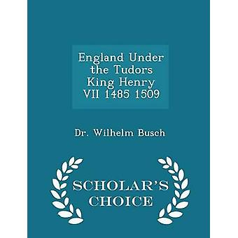 England Under the Tudors King Henry VII 1485 1509  Scholars Choice Edition by Busch & Dr. Wilhelm