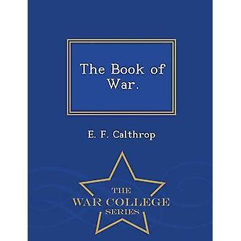 Le livre de la guerre.  Ecole de guerre série de Calthrop & E. F.