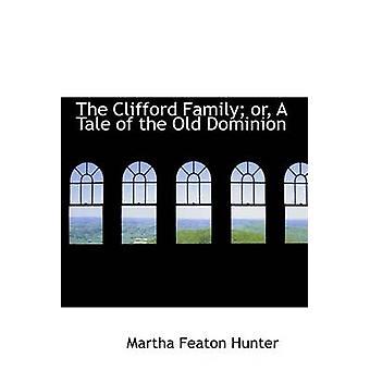 La famille de Clifford ou un conte de l'Old Dominion par Hunter & Martha Featon