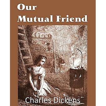 Our Mutual Friend by Dickens & Charles