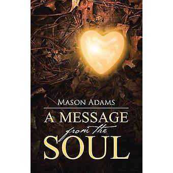 A Message from the Soul by Adams & Mason