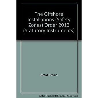The Offshore Installations (Safety Zones) Order 2012 by Great Britain