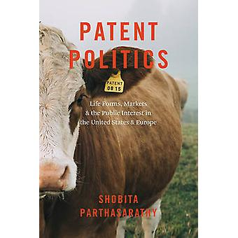 Patent Politics - Life Forms - Markets - and the Public Interest in th