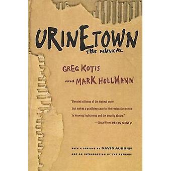 Urinetown - The Musical by Greg Kotis - Mark Hollmann - Mark Hollman -