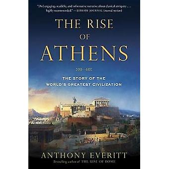 The Rise of Athens - The Story of the World's Greatest Civilization by