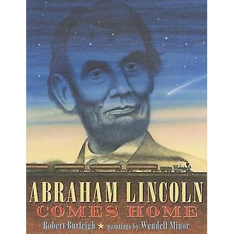 Abraham Lincoln Comes Home by Robert Burleigh - Wendell Minor - 97812
