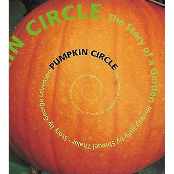 Pumpkin Circle - The Story of a Garden (New edition) by George Levenso