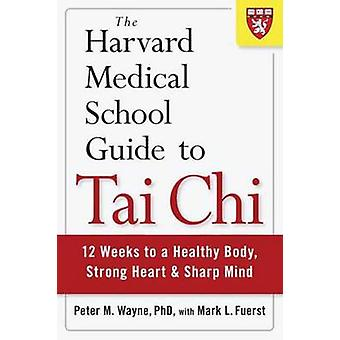 The Harvard Medical School Guide to Tai Chi - 12 Weeks to a Healthy Bo
