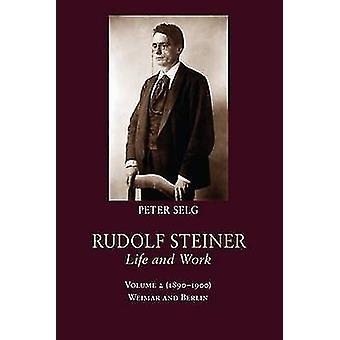 Rudolf Steiner - Life and Work - Weimar and Berlin - Volume 2  - (1890-1
