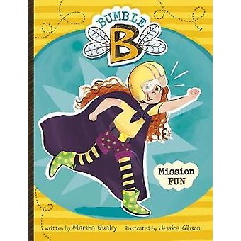 Bumble B. Mission Fun by Bumble B. Mission Fun - 9781684360161 Book