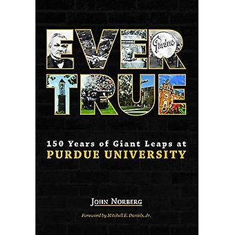 Ever True: The 150-Year Story of Purdue University (Founders Series)