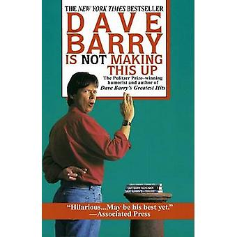 Dave Barry Is Not Making This Up by Dave Barry - 9780449909737 Book