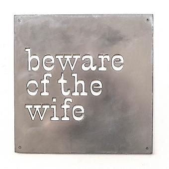 Beware of the wife - metal cut sign 15x15in