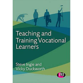 Teaching and Training Vocational Learners by Steve Ingle & Vicky Duckworth