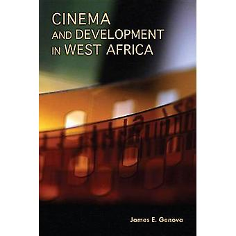 Cinema and Development in West Africa by James E. Genova - 9780253010