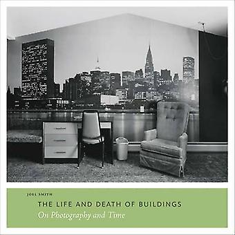 The Life and Death of Buildings - On Photography and Time by Joel Smit