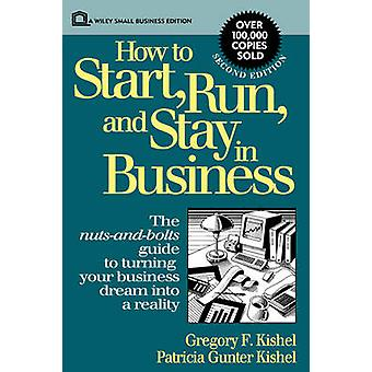How to Start - Run and Stay in Business by Gregory F. Kishel - Patric