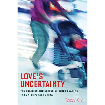 Love's Uncertainty - The Politics and Ethics of Child Rearing in Conte