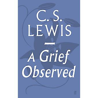 A Grief Observed (Main) by C. S. Lewis - 9780571290680 Book