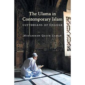 The Ulama in Contemporary Islam - Custodians of Change by Muhammad Qas