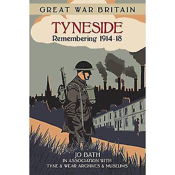 Great War Britain Tyneside - Remembering 1914-18 by Jo Bath - 97807509