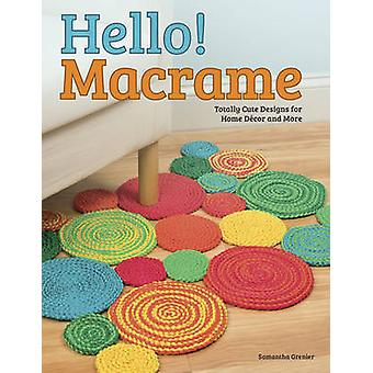 Hello! Macrame - Totally Cute Designs for Home Decor and More by Saman