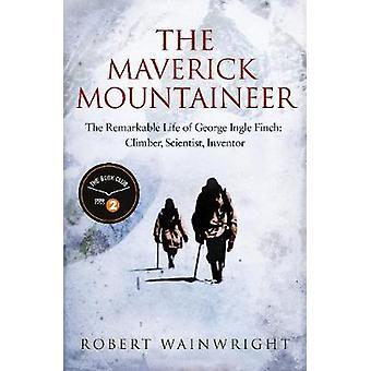 Den ensamvarg bergsbestigaren - märkliga livet av George Ingle Finch-