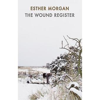 The Wound Register by Esther Morgan - 9781780374109 Book