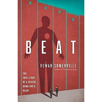 Beat - The True Story of a Suicide Bomb and a Heart by Rowan Somervill