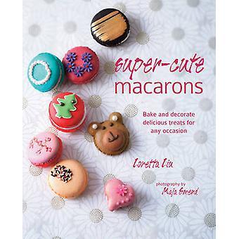 Super söta Macarons - baka och dekorera läckra godsaker för alla Occas