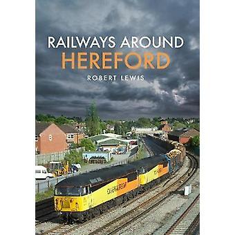 Railways Around Hereford by Railways Around Hereford - 9781445680071
