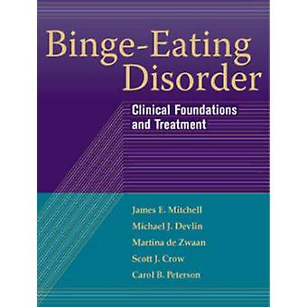 Binge-eating Disorder - Clinical Foundations and Treatment by James E.