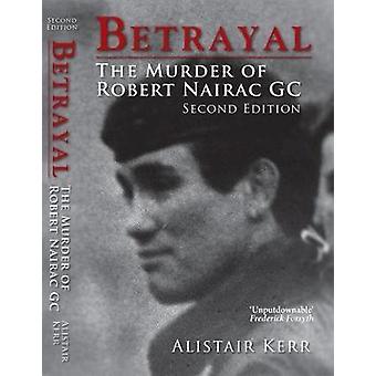 Betrayal - The Murder of Robert Nairac GC by Alistair Kerr - 978190349