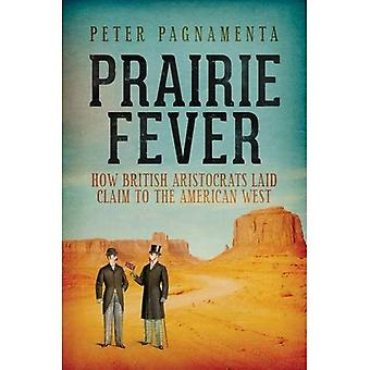 Prairie Fever: How British Aristocrats Staked a Claim to the American West