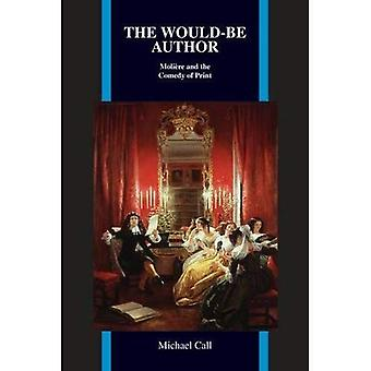 The Would-Be Author: Molio+re and the Comedy of Print (Purdue Studies in Romance Literatures)