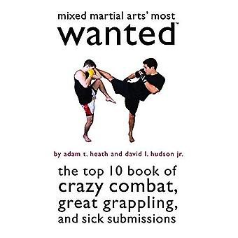 Mixed Martial Arts' Most Wanted: The Top 10 Book of Crazy Combat, Great Grappling, and Sick Submissions (Most Wanted