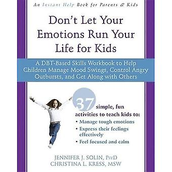 Låt inte dina känslor styr ditt liv för barn: en DBT-baserade färdigheter arbetsbok att hjälpa barn hantera humörsvängningar, styra Angry utbrott och få tillsammans med andra