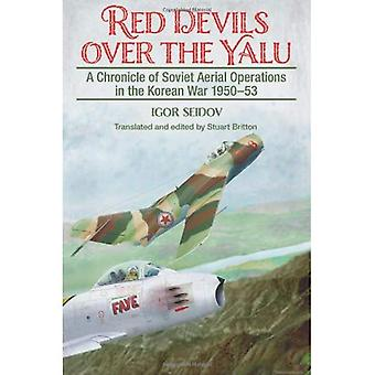 Red Devils over the Yalu. A Chronicle of Soviet Aerial Operations in the Korean War 1950-53 (Helion Studies in...
