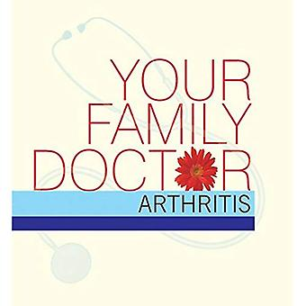 Your Family Doctor, Arthritis: Specifications (Your Family Doctor): Diagnosis and Prevention, Medicines, Self-Management