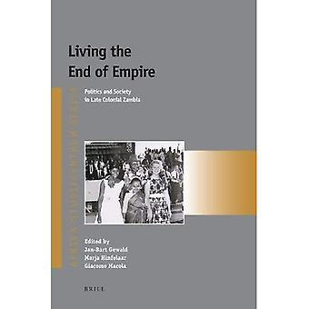 Living the End of Empire: Politics and Society in Late Colonial Zambia