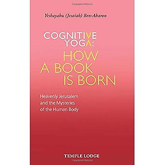 Cognitive Yoga, How a Book� is Born: Heavenly Jerusalem and the Mysteries� of the Human Body