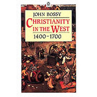 Christianity in the West 14001700 by Bossy & John