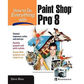 How To Do Everything with Paint Shop Pro 8 by Huss & David