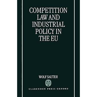 Competition Law and Industrial Policy in the Eu by Sauter & Wolf