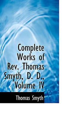 Complete Works of Rev. Thomas Smyth D. D. Volume IV by Smyth & Thomas