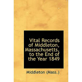 Vital Records of Middleton Massachusetts to the End of the Year 1849 by Mass. & Middleton