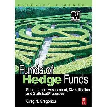 Funds of Hedge Funds Performance Assessment Diversification and Statistical Properties by Gregoriou & Greg N.